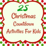 25 Christmas Countdown Activities To Do With Your Kids