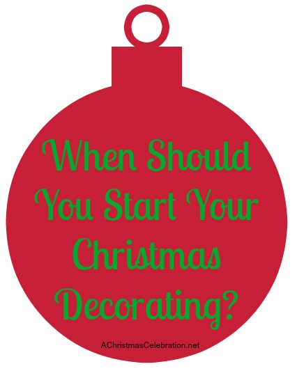 when should you start decorating for christmas - When To Start Decorating For Christmas